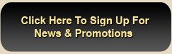 Click here to sign up for news & promotions